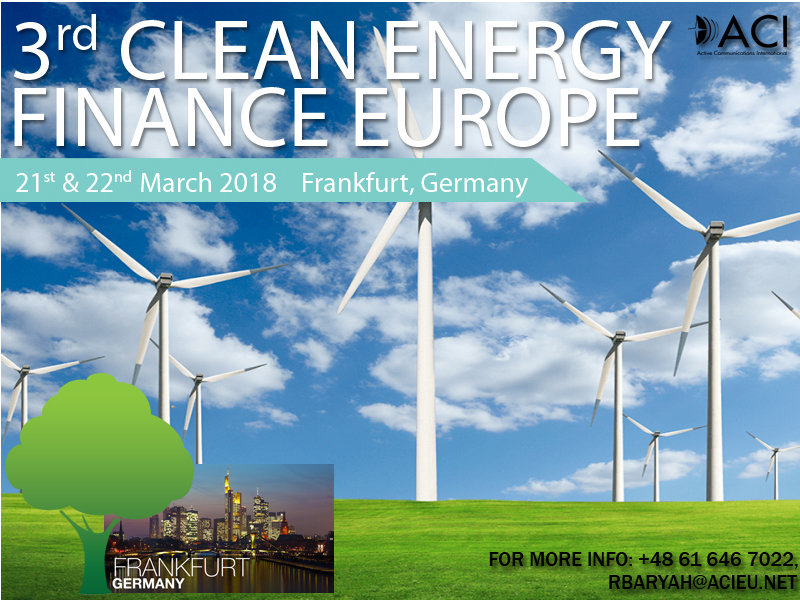 Clean Energy Finance Europe 2018, organized by ACI, from 21st – 22nd March 2018, Frankfurt, Germany
